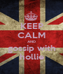 KEEP CALM AND gossip with hollie - Personalised Poster A1 size