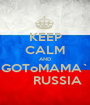 KEEP CALM AND GOToMAMA`       RUSSIA - Personalised Poster A1 size