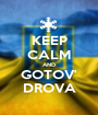 KEEP CALM AND GOTOV' DROVA - Personalised Poster A1 size