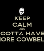 KEEP CALM AND GOTTA HAVE MORE COWBELL - Personalised Poster A1 size