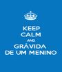 KEEP CALM AND GRÁVIDA  DE UM MENINO - Personalised Poster A1 size