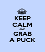 KEEP CALM AND GRAB A PUCK - Personalised Poster A1 size