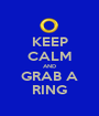 KEEP CALM AND GRAB A RING - Personalised Poster A1 size