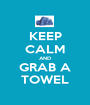 KEEP CALM AND GRAB A TOWEL - Personalised Poster A1 size