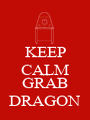 KEEP CALM AND GRAB DRAGON - Personalised Poster A1 size