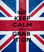 KEEP CALM AND GRAB  IT ON - Personalised Poster A1 size