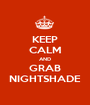KEEP CALM AND GRAB NIGHTSHADE - Personalised Poster A1 size