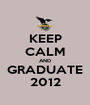 KEEP CALM AND GRADUATE 2012 - Personalised Poster A1 size