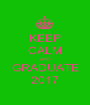 KEEP CALM AND GRADUATE 2017 - Personalised Poster A1 size
