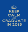 KEEP CALM AND GRADUATE IN 2015 - Personalised Poster A1 size