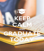 KEEP CALM AND GRADUATE TODAY - Personalised Poster A1 size