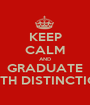 KEEP CALM AND GRADUATE WITH DISTINCTION - Personalised Poster A1 size