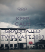 KEEP CALM AND GRADUATED TWELVAST 2013 - Personalised Poster A1 size