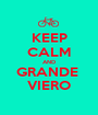 KEEP CALM AND GRANDE  VIERO - Personalised Poster A1 size