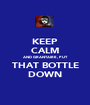 KEEP CALM AND GRANTAIRE, PUT THAT BOTTLE DOWN - Personalised Poster A1 size