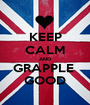 KEEP CALM AND GRAPPLE  GOOD - Personalised Poster A1 size