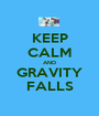 KEEP CALM AND GRAVITY FALLS - Personalised Poster A1 size