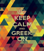 KEEP CALM AND GREEK ON - Personalised Poster A1 size