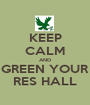 KEEP CALM AND GREEN YOUR RES HALL - Personalised Poster A1 size