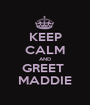 KEEP CALM AND GREET  MADDIE - Personalised Poster A1 size