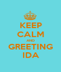 KEEP CALM AND GREETING IDA - Personalised Poster A1 size