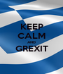 KEEP CALM AND GREXIT  - Personalised Poster A1 size