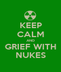 KEEP CALM AND GRIEF WITH NUKES - Personalised Poster A1 size