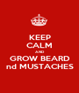 KEEP CALM AND GROW BEARD nd MUSTACHES - Personalised Poster A1 size