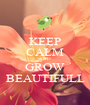 KEEP CALM AND GROW BEAUTIFULL - Personalised Poster A1 size