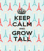KEEP CALM AND GROW TALL - Personalised Poster A1 size