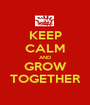 KEEP CALM AND GROW TOGETHER - Personalised Poster A1 size