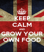 KEEP CALM AND GROW YOUR OWN FOOD - Personalised Poster A1 size
