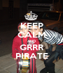 KEEP CALM AND GRRR PIRATE - Personalised Poster A1 size