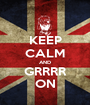 KEEP CALM AND GRRRR ON - Personalised Poster A1 size