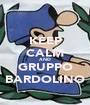 KEEP CALM AND GRUPPO BARDOLINO - Personalised Poster A1 size