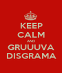 KEEP CALM AND GRUUUVA DISGRAMA - Personalised Poster A1 size