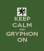 KEEP CALM AND GRYPHON ON - Personalised Poster A1 size