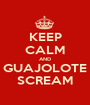 KEEP CALM AND GUAJOLOTE SCREAM - Personalised Poster A1 size