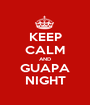 KEEP CALM AND GUAPA NIGHT - Personalised Poster A1 size