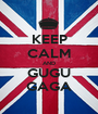 KEEP CALM AND GUGU GAGA - Personalised Poster A1 size