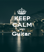 KEEP CALM AND Guitar   - Personalised Poster A1 size