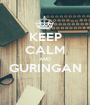 KEEP CALM AND GURINGAN  - Personalised Poster A1 size
