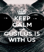 KEEP CALM AND GUSILÚS IS WITH US - Personalised Poster A1 size