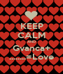 KEEP CALM AND Gvanca+ ........=Love - Personalised Poster A1 size