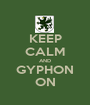 KEEP CALM AND GYPHON ON - Personalised Poster A1 size