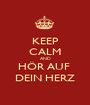 KEEP CALM AND HÖR AUF  DEIN HERZ - Personalised Poster A1 size