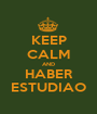 KEEP CALM AND HABER ESTUDIAO - Personalised Poster A1 size