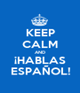 KEEP CALM AND ¡HABLAS ESPAÑOL! - Personalised Poster A1 size