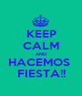 KEEP CALM AND HACEMOS  FIESTA!! - Personalised Poster A1 size