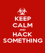 KEEP CALM AND HACK SOMETHING - Personalised Poster A1 size